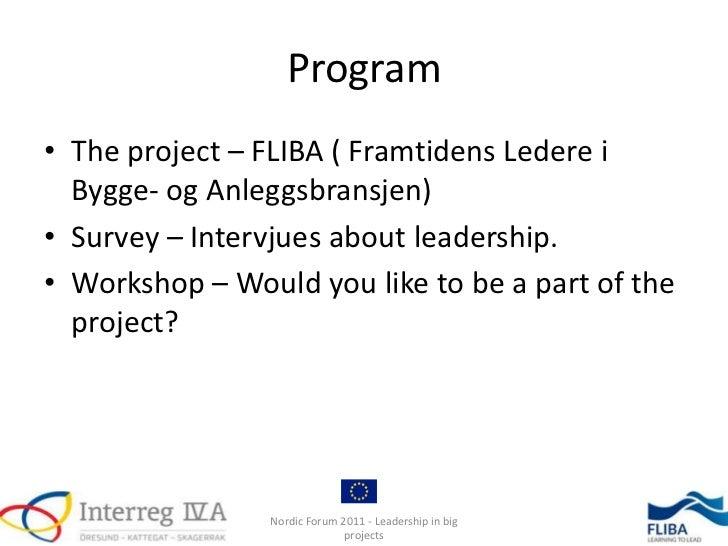 Program• The project – FLIBA ( Framtidens Ledere i  Bygge- og Anleggsbransjen)• Survey – Intervjues about leadership.• Wor...