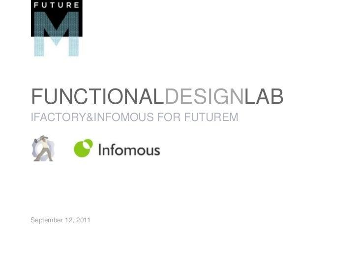 FunctionalDESIGNLAB<br />ifactory & Infomous For FUTUREM<br />September 12, 2011<br />
