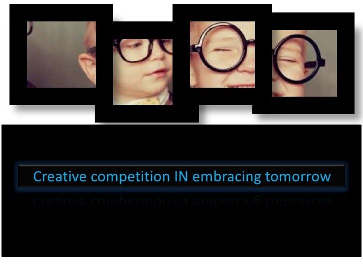 Creative competition IN embracing tomorrow