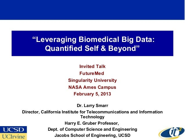 """Leveraging Biomedical Big Data:       Quantified Self & Beyond""                          Invited Talk                    ..."