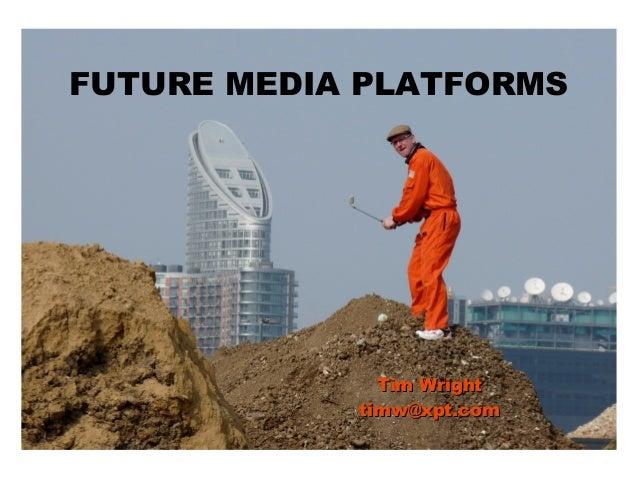 FUTURE MEDIA PLATFORMSTim WrightTim Wrighttimw@xpt.comtimw@xpt.com