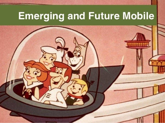 Emerging and Future Mobile!
