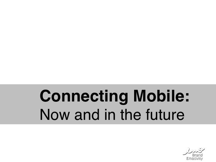 !   !Connecting Mobile:!!   !Now and in the future!