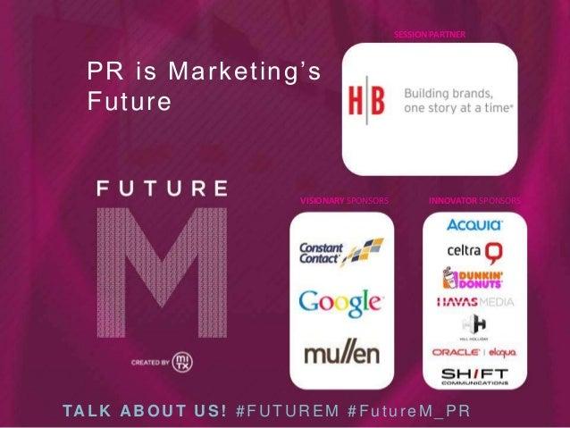 SESSION PARTNER  PR is Marketing's Future  VISIONARY SPONSORS  INNOVATOR SPONSORS  TA L K A B O U T U S ! # F U T U R E M ...