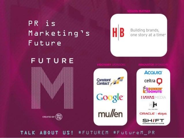 SESSION PARTNER  PR is Marketing's Future VISIONARY SPONSORS  INNOVATOR SPONSORS  TALK ABOUT US! #FUTUREM #FutureM_PR