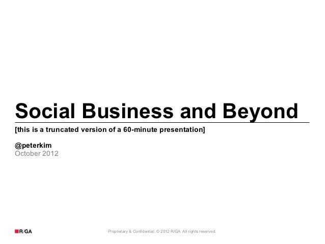 Social Business and Beyond[this is a truncated version of a 60-minute presentation]@peterkimOctober 2012                  ...