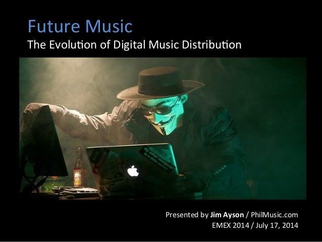 Future  Music   The  Evolu1on  of  Digital  Music  Distribu1on   Presented  by  Jim  Ayson  /  P...