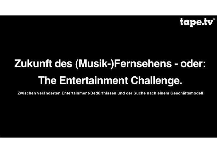 Zukunft des (Musik-)Fernsehens - oder:          The Entertainment Challenge. Zwischen veränderten Entertainment-Bedürfniss...