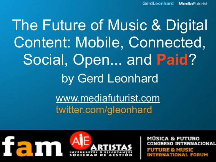 The Future of Music & Digital Content: Mobile, Connected,  Social, Open... and Paid?        by Gerd Leonhard       www.med...