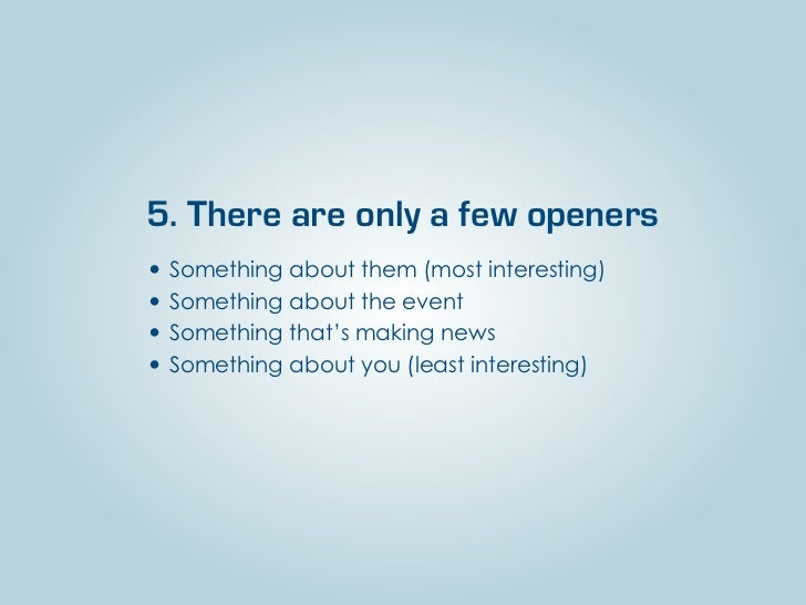 5. There are only a few openers• Something about them (most interesting)• Something about the event• Something that's maki...