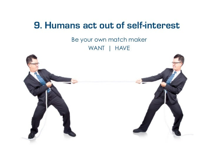 9. Humans act out of self-interest        Be your own match maker             WANT | HAVE