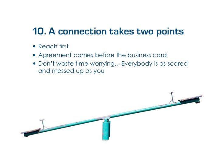 10. A connection takes two points• Reach first• Agreement comes before the business card• Don't waste time worrying... Eve...