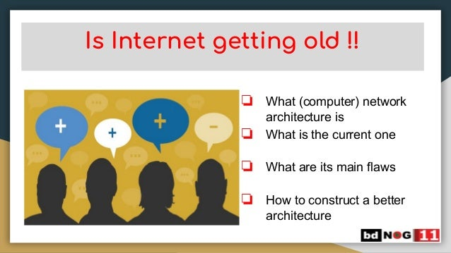 Is Internet getting old !! ❏ What (computer) network architecture is ❏ What is the current one ❏ What are its main flaws ❏...