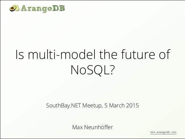 Is multi-model the future of NoSQL? Max Neunhöffer SouthBay.NET Meetup, 5 March 2015 www.arangodb.com