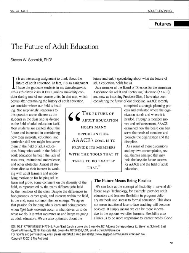 Vol.24 No. 2 ADULT LEARNINGFuturesThe Future of Adult EducationSteven W. Schmidt,It is an interesting assignment to think ...