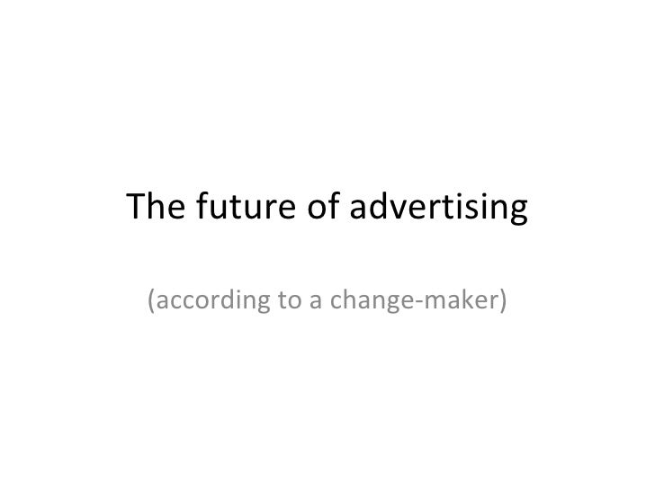 The future of advertising (according to a change-maker)
