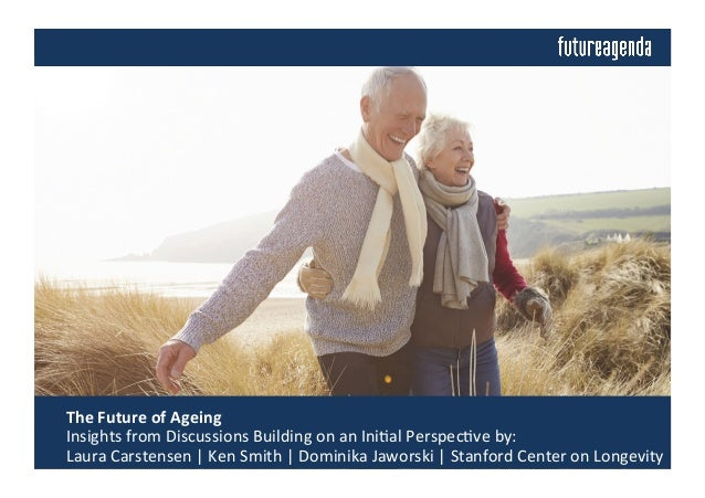 The	   Future	   of	   Ageing	   	    	   Insights	   from	   Discussions	   Building	   on	   an	   Ini4al	   Perspec4ve...