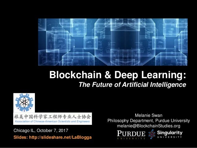 Chicago IL, October 7, 2017 Slides: http://slideshare.net/LaBlogga Blockchain & Deep Learning: The Future of Artificial In...