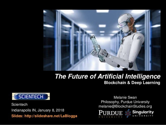 Scientech Indianapolis IN, January 8, 2018 Slides: http://slideshare.net/LaBlogga The Future of Artificial Intelligence Bl...