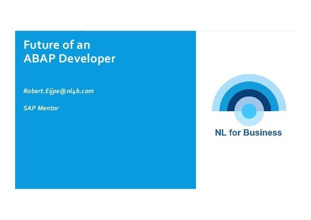 Futureofan ABAPDeveloper  Robert.Eijpe@nl4b.com SAPMentor