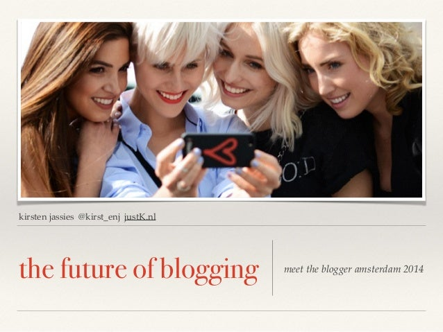 kirsten jassies @kirst_enj justK.nl  the future of blogging meet the blogger amsterdam 2014