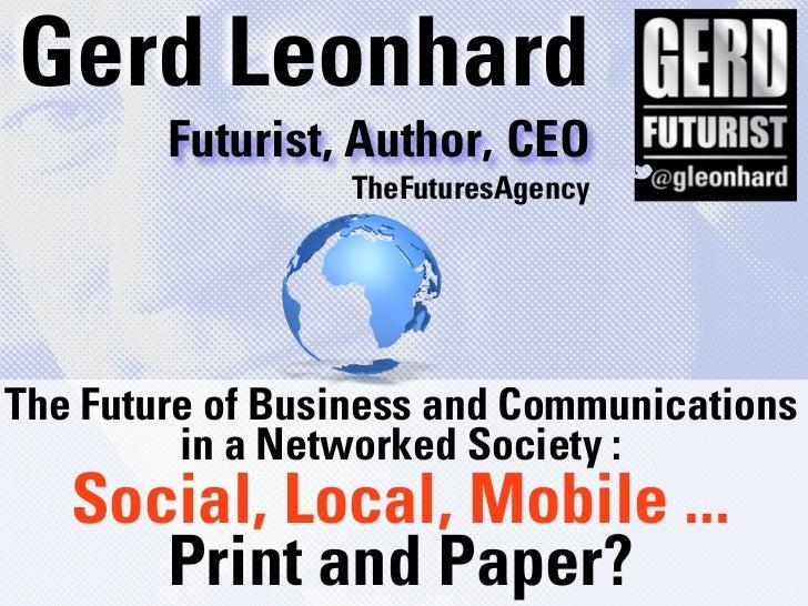 Gerd Leonhard        Futurist, Author, CEO                 TheFuturesAgencyThe Future of Business and Communications      ...