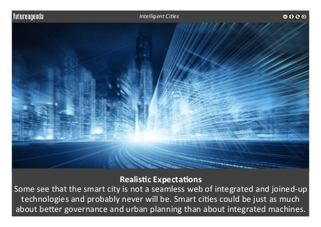 Realis-c  Expecta-ons   Some  see  that  the  smart  city  is  not  a  seamless  web  of  inte...