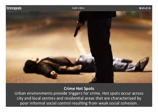 Crime  Hot  Spots   Urban  environments  provide  triggers  for  crime.  Hot  spots  occur  across...