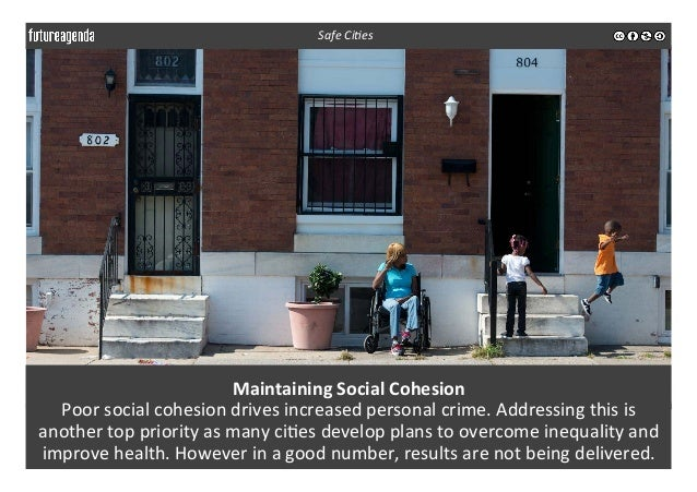 Maintaining  Social  Cohesion   Poor  social  cohesion  drives  increased  personal  crime.  Addressin...