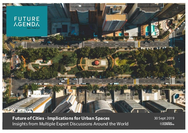 Future of Cities - Implications for Urban Spaces Insights from Multiple Expert Discussions Around the World 30 Sept 2019