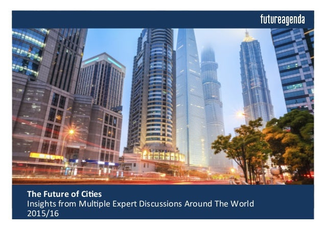 The  Future  of  Ci-es       Insights  from  Mul0ple  Expert  Discussions  Around  The  World ...