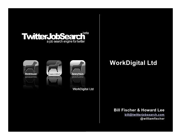 WorkDigital Ltd      Bill Fischer & Howard Lee       bill@twitterjobsearch.com                  @williamfischer
