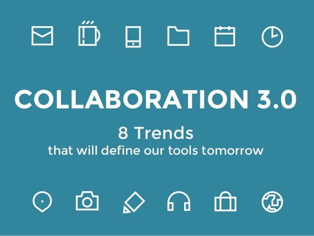 COLLABORATION 3.0  8 Trends  that will define our tools tomorrow