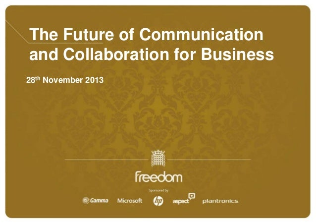 The Future of Communication and Collaboration for Business 28th November 2013