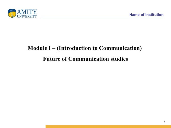 Name of InstitutionModule I – (Introduction to Communication)     Future of Communication studies                         ...
