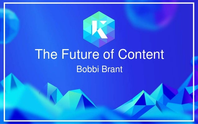 https://www.kaizen.co.uk@kaizen_agency The Future of Content Bobbi Brant