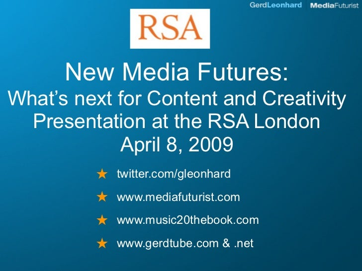 New Media Futures: What's next for Content and Creativity   Presentation at the RSA London             April 8, 2009      ...