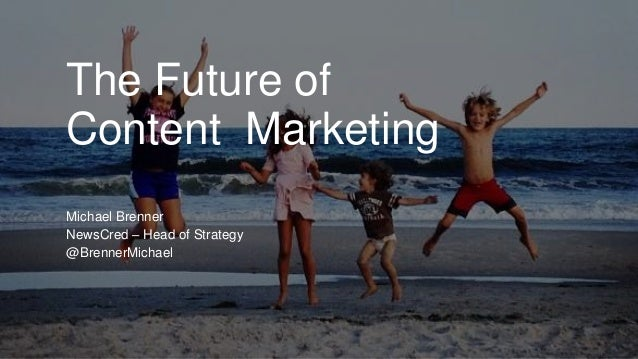 The Future of  Content Marketing  Michael Brenner  NewsCred – Head of Strategy  @BrennerMichael