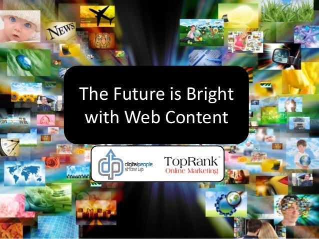 The Future is Bright with Web Content