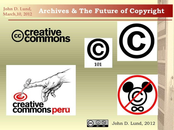 John D. Lund,March,10, 2012                 Archives & The Future of Copyright                                    John D. ...