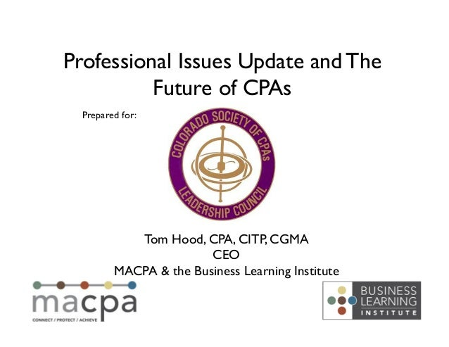 Tom Hood, CPA, CITP, CGMACEOMACPA & the Business Learning InstituteProfessional Issues Update and TheFuture of CPAsPre...