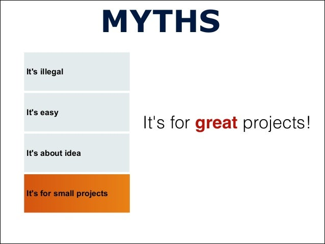 Its illegalMYTHSIts easyIts about ideaIts for small projectsIts for great projects!