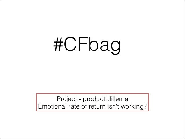 #CFbagProject - product dillemaEmotional rate of return isnt working?