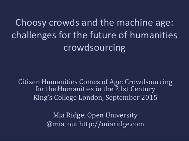 Choosy crowds and the machine age: challenges for the future of humanities crowdsourcing Citizen Humanities Comes of Age: ...