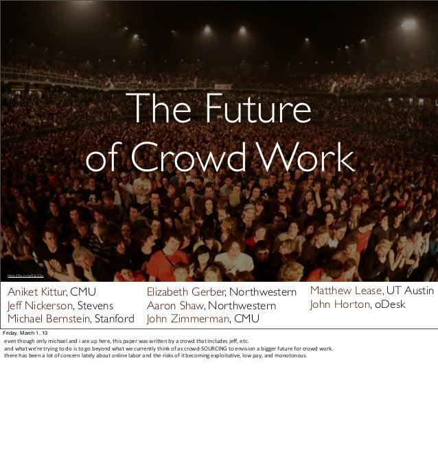 The Future                                                  of Crowd Work  http://flic.kr/p/4vLS2o Aniket Kittur, CMU      ...