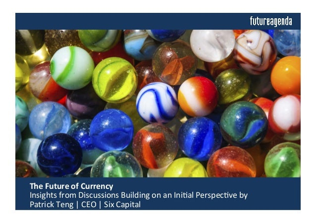 The	   Future	   of	   Currency	   	    	   Insights	   from	   Discussions	   Building	   on	   an	   Ini4al	   Perspec4...