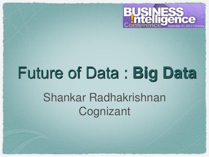 Future of Data : Big Data   Shankar Radhakrishnan        Cognizant