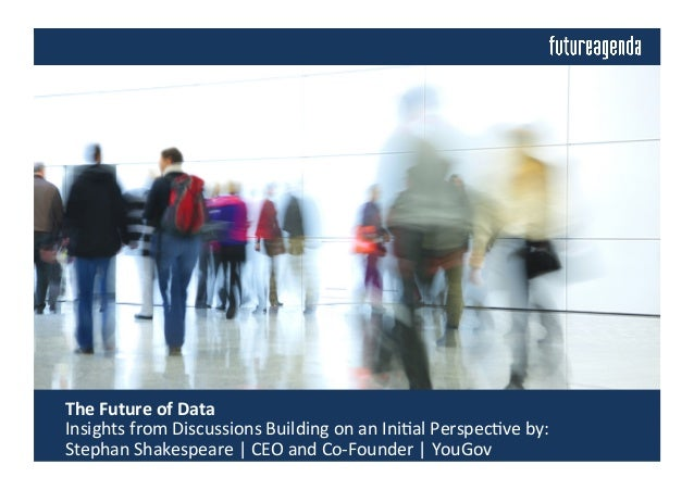 The	   Future	   of	   Data	   	    	   Insights	   from	   Discussions	   Building	   on	   an	   Ini4al	   Perspec4ve	 ...
