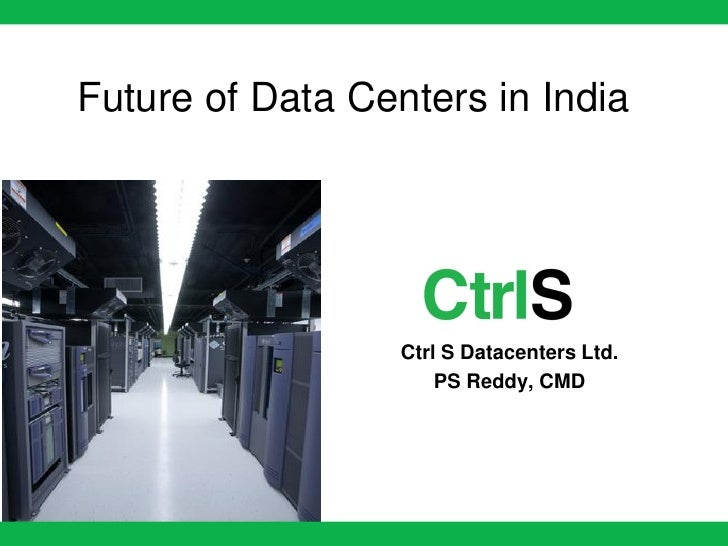 Future of Data Centers in India                  Ctrl S Datacenters Ltd.                      PS Reddy, CMD