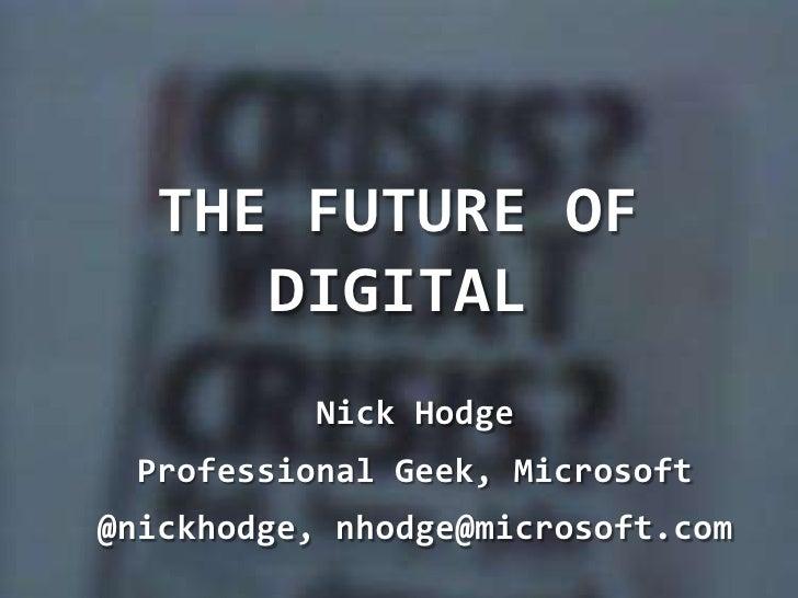 THE Future of digital<br />Nick Hodge<br />Professional Geek, Microsoft<br />@nickhodge, nhodge@microsoft.com<br />